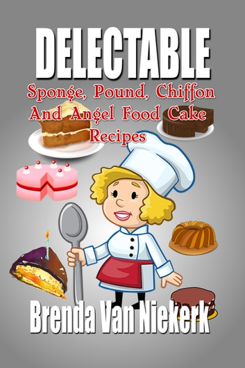 Delectable Sponge, Pound, Chiffon And Angel Food Cake Recipes ebook by Brenda Van Niekerk