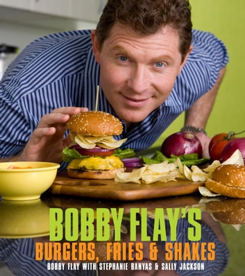 Bobby Flay's Burgers, Fries, and Shakes - A Cookbook ebook by Bobby Flay,Stephanie Banyas,Sally Jackson