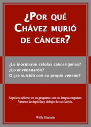 ¿Por qué Chávez murió de cáncer? ebook by Willy Hurtado