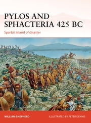 Pylos and Sphacteria 425 BC - Sparta's island of disaster ebook by William Shepherd,Peter Dennis