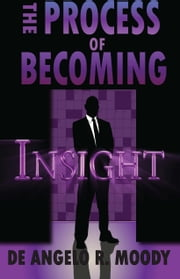 The Process of Becoming: Insight ebook by De Angelo R. Moody