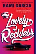 The Lovely Reckless ebook by Kami Garcia