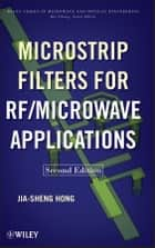 Microstrip Filters for RF / Microwave Applications ebook by Jia-Sheng Hong