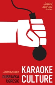 Karaoke Culture ebook by Dubravka Ugresic,David Williams,Ellen Elias-Bursac,Celia Hawkesworth