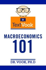 Macroeconomics 101: The TextVook ebook by Dr. Vook Ph.D