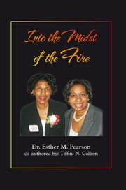 Into the Midst of the Fire ebook by Tiffini N. Callion (co-author) Dr. Esther M. Pearson
