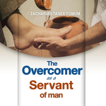 Overcomer As a Servant Of Man, The audiobook by Zacharias Tanee Fomum