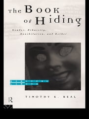 The Book of Hiding - Gender, Ethnicity, Annihilation, and Esther ebook by Timothy K. Beal