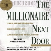 The Millionaire Next Door - The Surprising Secrets Of Americas Wealthy audiobook by Thomas J. Stanley, Ph.D., William D. Danko