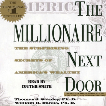 The Millionaire Next Door - The Surprising Secrets Of Americas Wealthy audiobook by Thomas J. Stanley, Ph.D.,William D. Danko