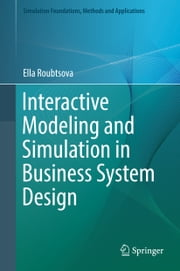 Interactive Modeling and Simulation in Business System Design ebook by Ella Roubtsova