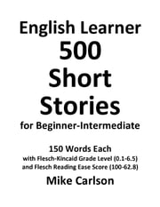 English Learner 500 Short Stories for Beginner-Intermediate ebook by Mike Carlson