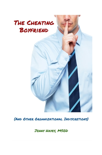 The Cheating Boyfriend (And Other Organizational Indiscretions) ebook by Jenny Hayes