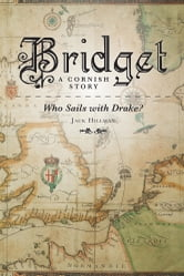 Bridget - A Cornish Story - Who Sails with Drake? ebook by Jack Hillman