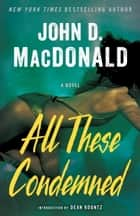 All These Condemned - A Novel ebook by John D. MacDonald, Dean Koontz