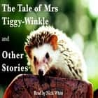 Tale of Mrs Tiggy-Winkle and Other Stories, The audiobook by Beatrix Potter