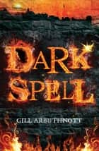 Dark Spell ebook by Gill Arbuthnott