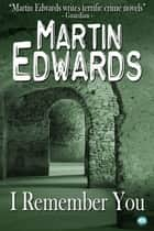 I Remember You ebook by Martin Edwards