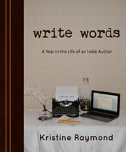 'write words' A Year in the Life of an Indie Author ebook by Kristine Raymond