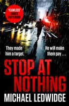 Stop At Nothing - the explosive new thriller James Patterson calls 'flawless' ebook by Michael Ledwidge