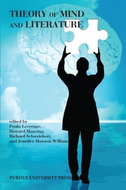 Theory of Mind and Literature ebook by Paula Leverage,Howard Mancing,Jennifer Marston William,Richard Schweickert