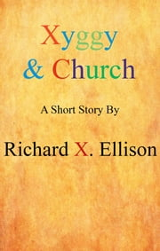 Xyggy & Church ebook by Richard X. Ellison