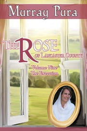 The Rose of Lancaster County - Volume 9 - The Execution ebook by Kobo.Web.Store.Products.Fields.ContributorFieldViewModel