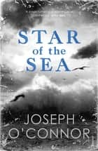 The Star Of The Sea ebook by Joseph O'Connor