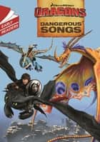 Dragons: Dangerous Songs ebook by Dreamworks