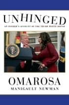 Unhinged - An Insider's Account of the Trump White House ebook by Omarosa Manigault Newman