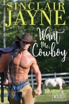 Want Me, Cowboy ebook by Sinclair Jayne