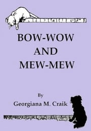Bow-Wow and Mew-Mew (Illustrated) ebook by Georgiana M. Craik