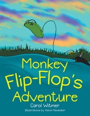 Monkey Flip-Flop's Adventure ebook by Carol Witmer