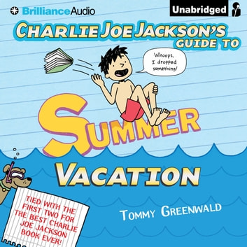 Charlie Joe Jackson's Guide to Summer Vacation audiobook by Tommy Greenwald