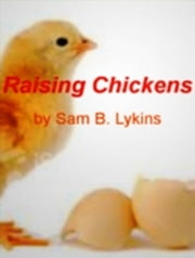 Raising Chickens ebook by Sam B. Lykins