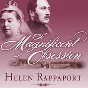 A Magnificent Obsession - Victoria, Albert, and the Death That Changed the British Monarchy audiobook by Helen Rappaport