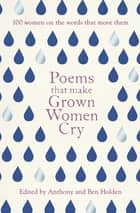 Poems That Make Grown Women Cry ebook by Anthony Holden, Ben Holden