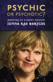 Psychic Or Psychotic? ebook by Jonna Rae Bartges