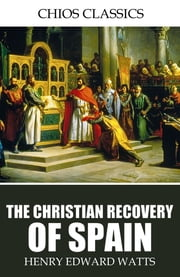 The Christian Recovery of Spain ebook by Henry Edward Watts