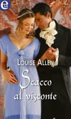 Scacco al visconte (eLit) ebook by Louise Allen