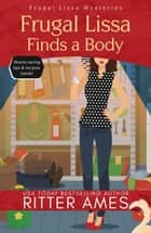 Frugal Lissa Finds a Body - Frugal Lissa Mysteries, #1 ebook by Ritter Ames