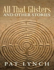 All That Glisters and Other Stories ebook by Pat Lynch
