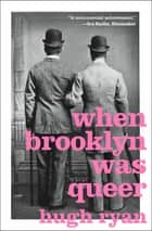 When Brooklyn Was Queer - A History ebook by Hugh Ryan