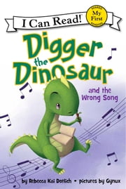 Digger the Dinosaur and the Wrong Song - My First I Can Read ebook by Rebecca Kay Dotlich,Gynux