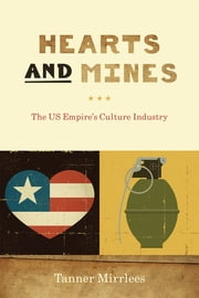 Hearts and Mines - The US Empire's Culture Industry ebook by Tanner Mirrlees