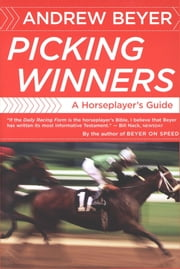 Picking Winners - A Horseplayer's Guide ebook by Andrew Beyer