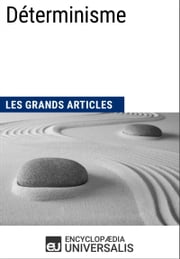 Déterminisme - (Les Grands Articles d'Universalis) ebook by Encyclopaedia Universalis