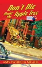 Don't Die Under the Apple Tree ebook by Amy Patricia Meade