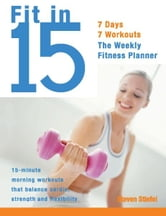 Fit in 15 - 15-Minute Morning Workouts that Balance Cardio, Strength and Flexibility ebook by Steve Stiefel