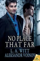 No Place That Far ebook by L.A. Witt,Aleksandr Voinov
